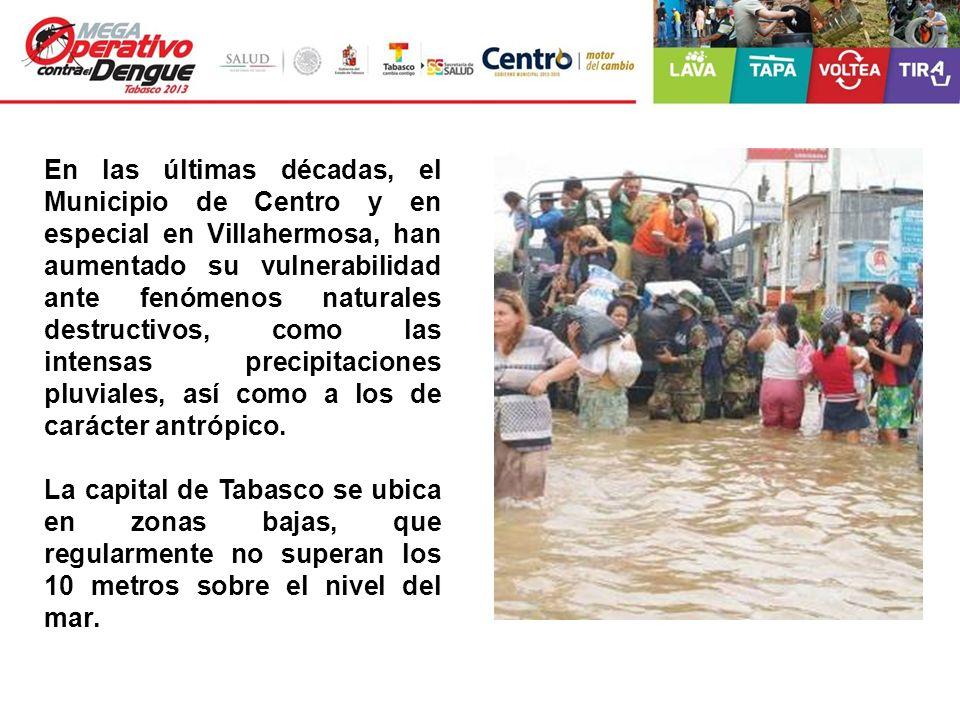 En las últimas décadas, el Municipio de Centro y en especial en Villahermosa, han aumentado su vulnerabilidad ante fenómenos naturales destructivos, como las intensas precipitaciones pluviales, así como a los de carácter antrópico.