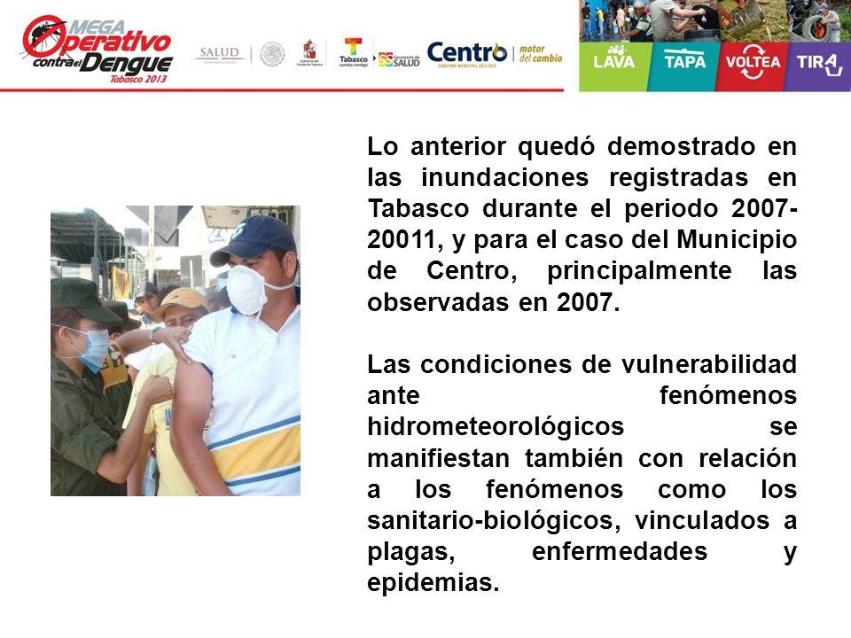 Lo anterior quedó demostrado en las inundaciones registradas en Tabasco durante el periodo 2007-20011, y para el caso del Municipio de Centro, principalmente las observadas en 2007.
