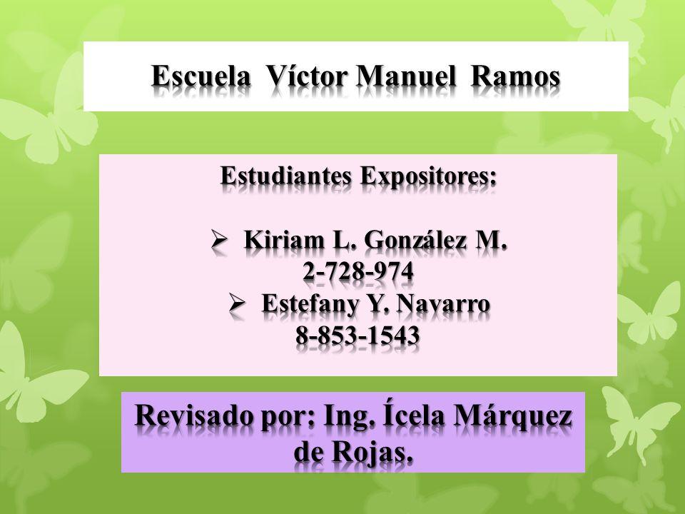 Escuela Víctor Manuel Ramos Revisado por: Ing. Ícela Márquez de Rojas.