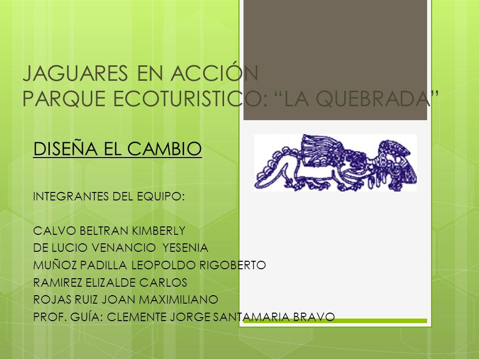 JAGUARES EN ACCIÓN PARQUE ECOTURISTICO: LA QUEBRADA