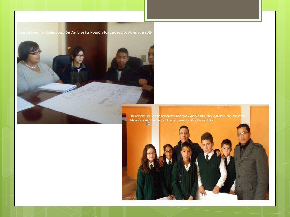 Departamento de Educación Ambiental Región Texcoco: Lic. Verónica Solís