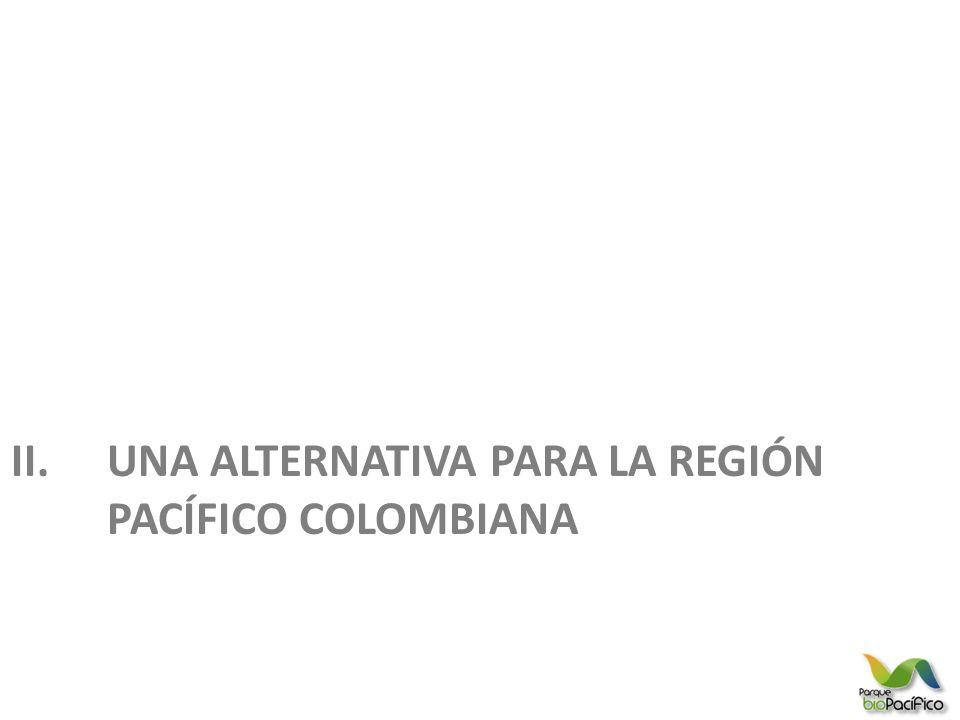 II. UNA ALTERNATIVA PARA LA REGIÓN PACÍFICO COLOMBIANA