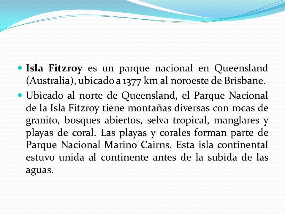 Isla Fitzroy es un parque nacional en Queensland (Australia), ubicado a 1377 km al noroeste de Brisbane.