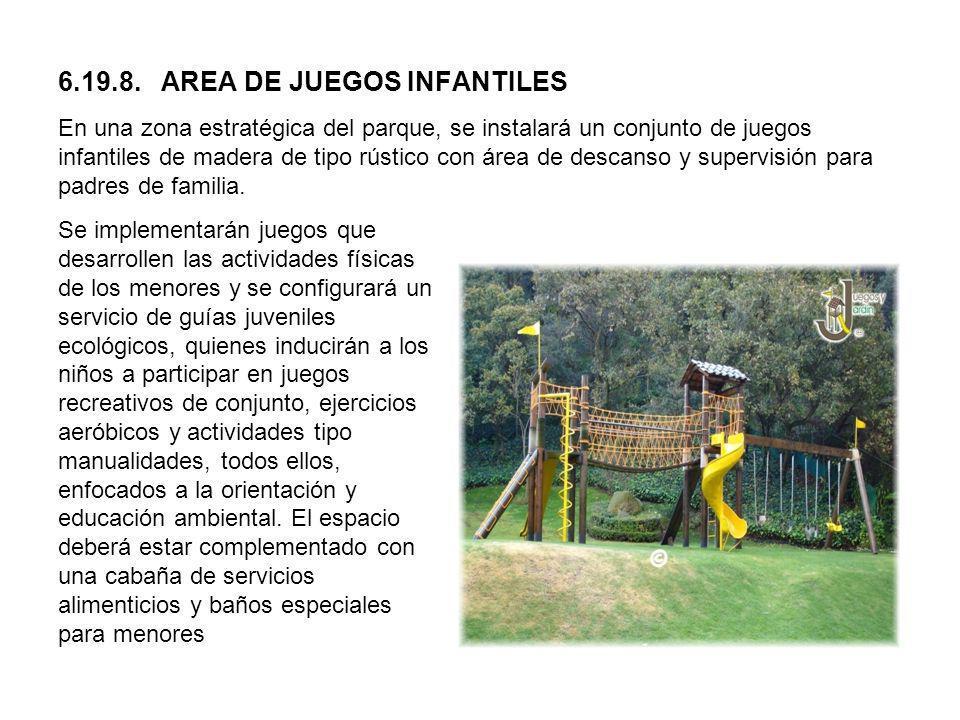 6.19.8. AREA DE JUEGOS INFANTILES En una zona estratégica del parque, se instalará un conjunto de juegos infantiles de madera de tipo rústico con área de descanso y supervisión para padres de familia.
