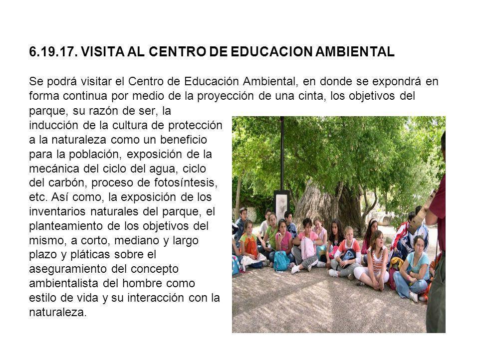 6.19.17. VISITA AL CENTRO DE EDUCACION AMBIENTAL Se podrá visitar el Centro de Educación Ambiental, en donde se expondrá en forma continua por medio de la proyección de una cinta, los objetivos del