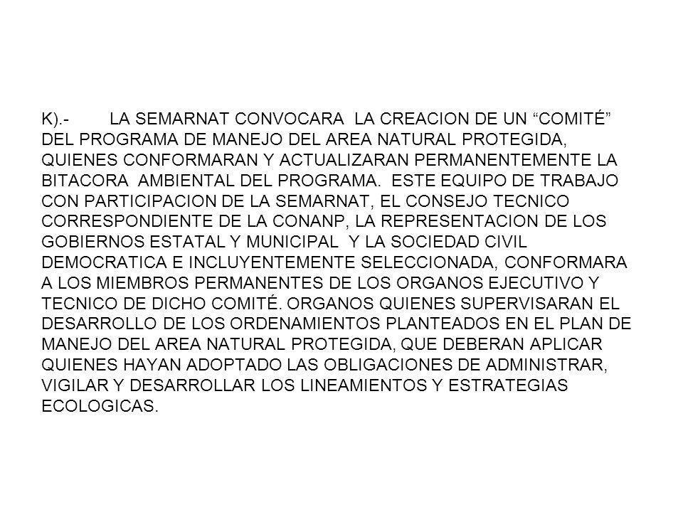 K).- LA SEMARNAT CONVOCARA LA CREACION DE UN COMITÉ DEL PROGRAMA DE MANEJO DEL AREA NATURAL PROTEGIDA, QUIENES CONFORMARAN Y ACTUALIZARAN PERMANENTEMENTE LA BITACORA AMBIENTAL DEL PROGRAMA.