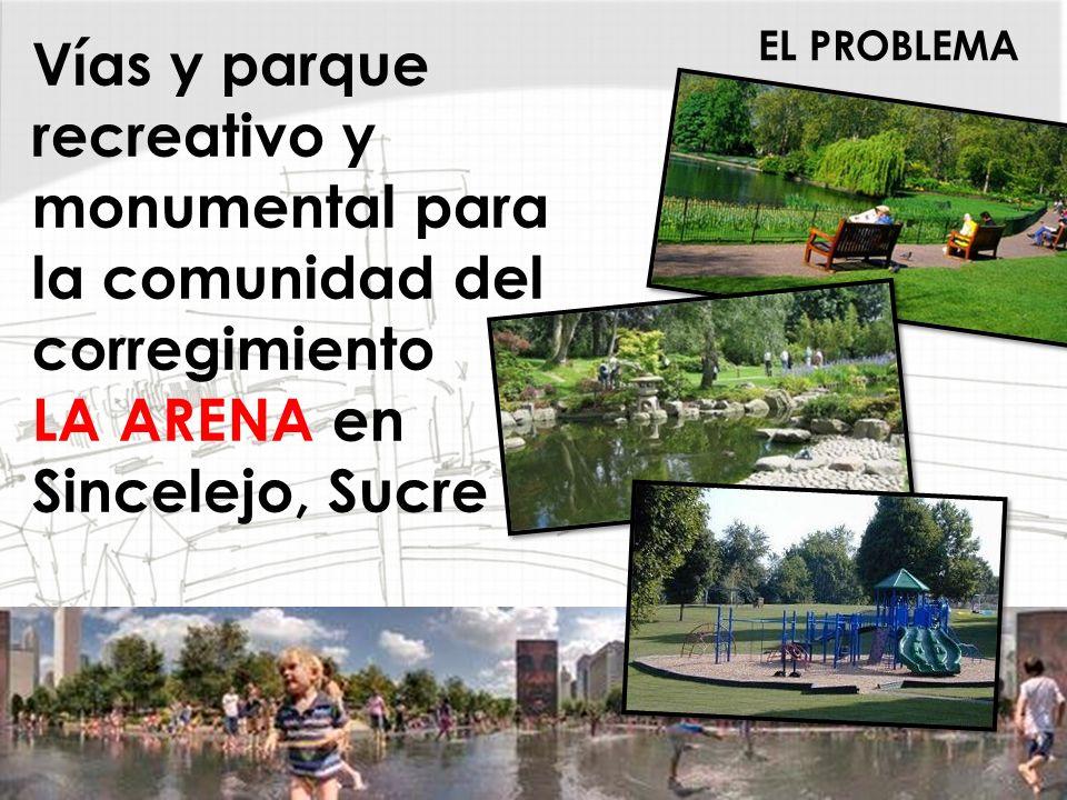 EL PROBLEMA Vías y parque recreativo y monumental para la comunidad del corregimiento LA ARENA en Sincelejo, Sucre.