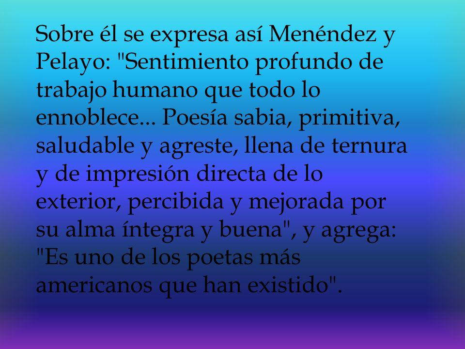 Sobre él se expresa así Menéndez y Pelayo: Sentimiento profundo de trabajo humano que todo lo ennoblece...