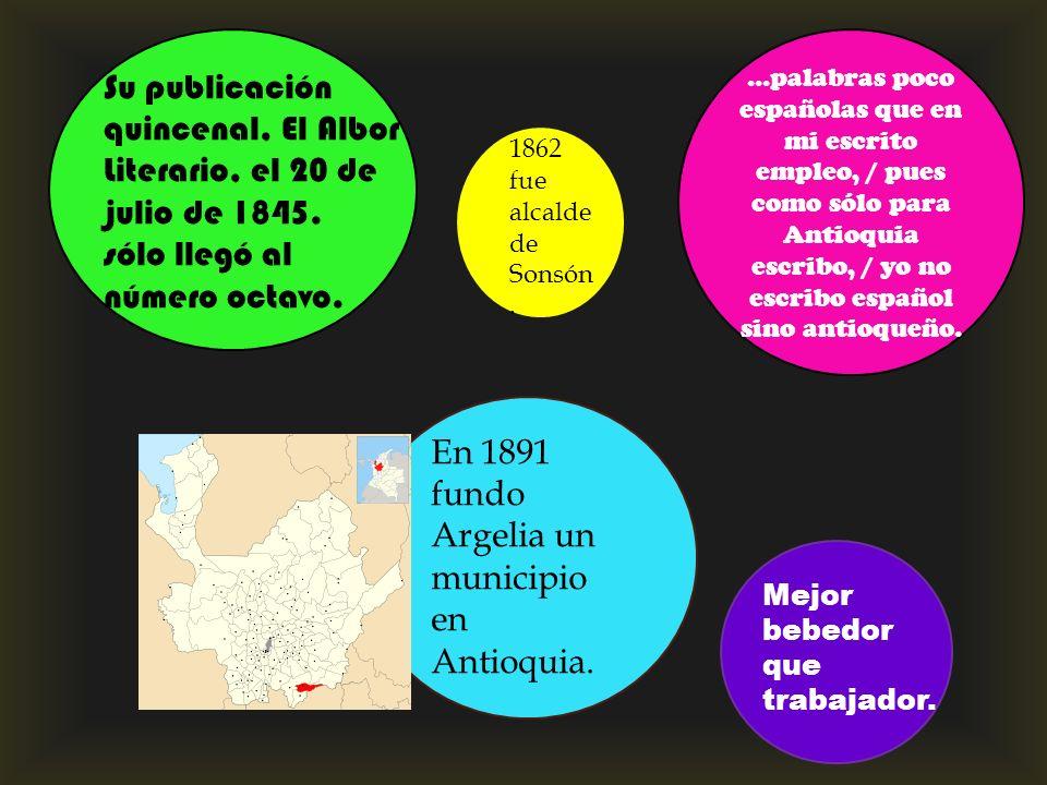 En 1891 fundo Argelia un municipio en Antioquia.