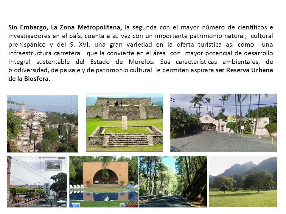 Sin Embargo, La Zona Metropolitana, la segunda con el mayor número de científicos e investigadores en el país, cuenta a su vez con un importante patrimonio natural; cultural prehispánico y del S.