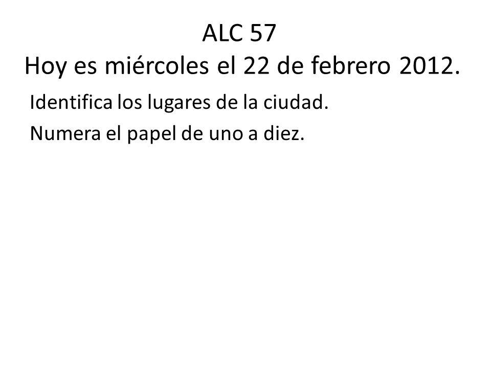 ALC 57 Hoy es miércoles el 22 de febrero 2012.