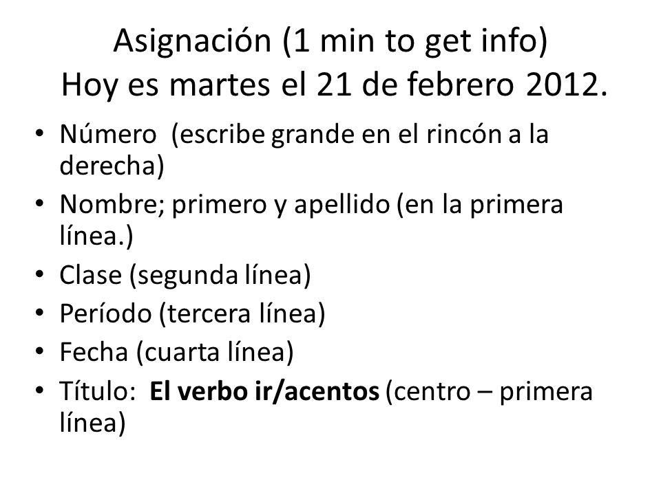 Asignación (1 min to get info) Hoy es martes el 21 de febrero 2012.