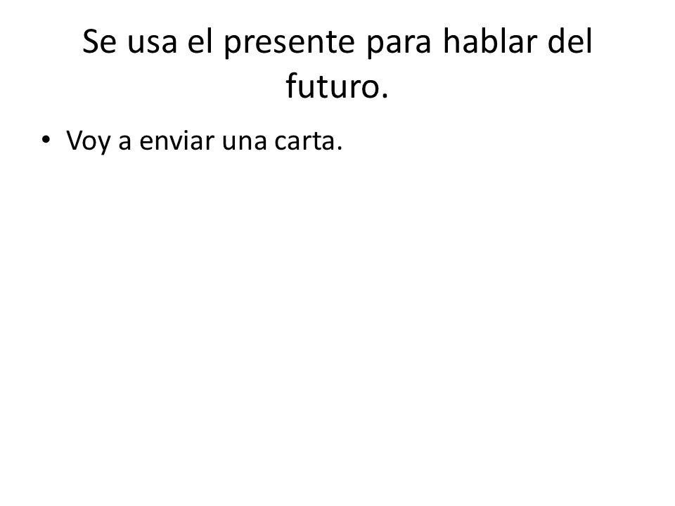 Se usa el presente para hablar del futuro.