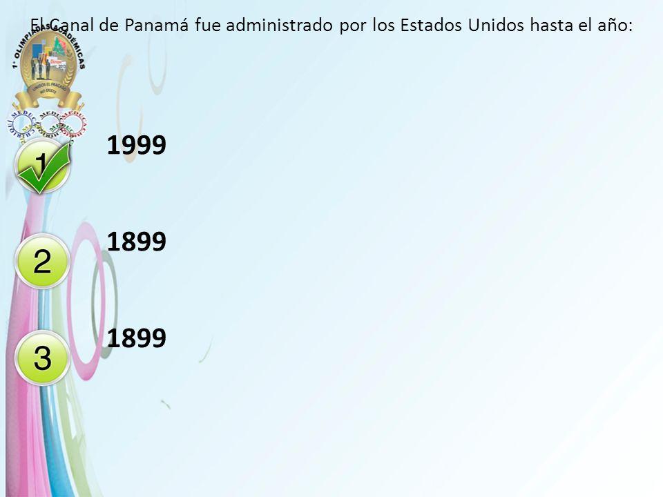 El Canal de Panamá fue administrado por los Estados Unidos hasta el año:
