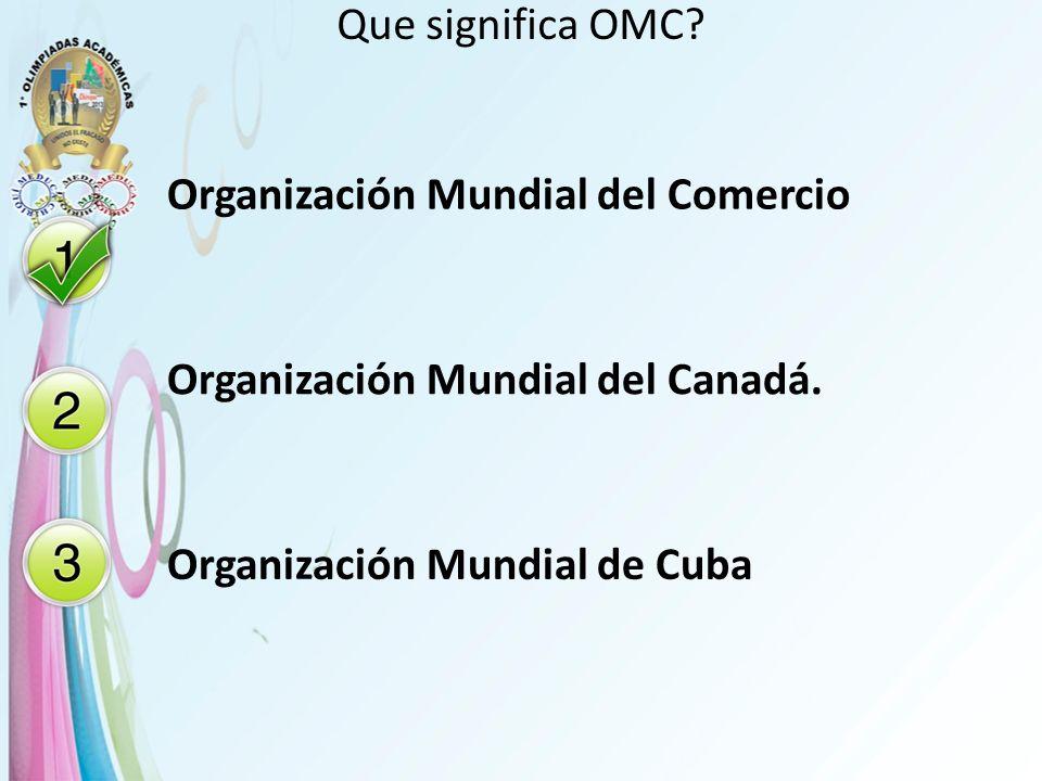 Que significa OMC. Organización Mundial del Comercio.