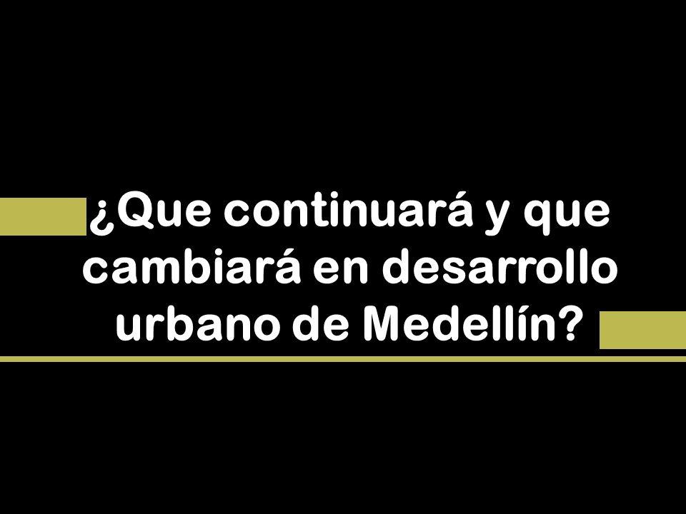 ¿Que continuará y que cambiará en desarrollo urbano de Medellín