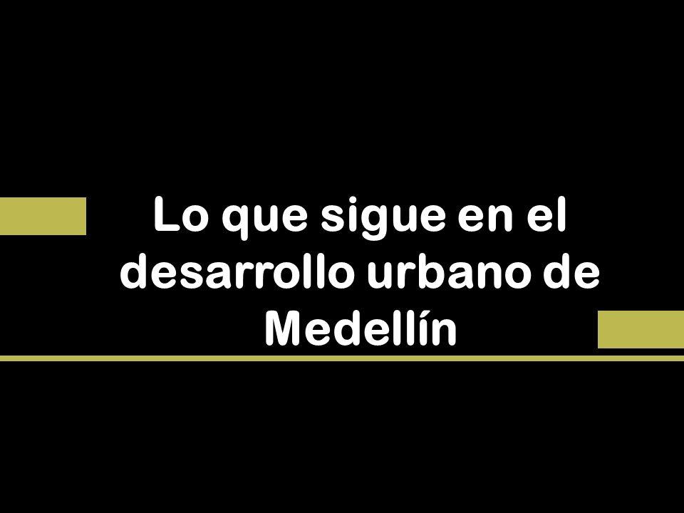 Lo que sigue en el desarrollo urbano de Medellín