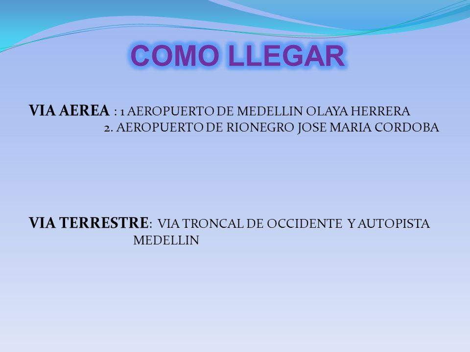COMO LLEGAR VIA AEREA : 1 AEROPUERTO DE MEDELLIN OLAYA HERRERA