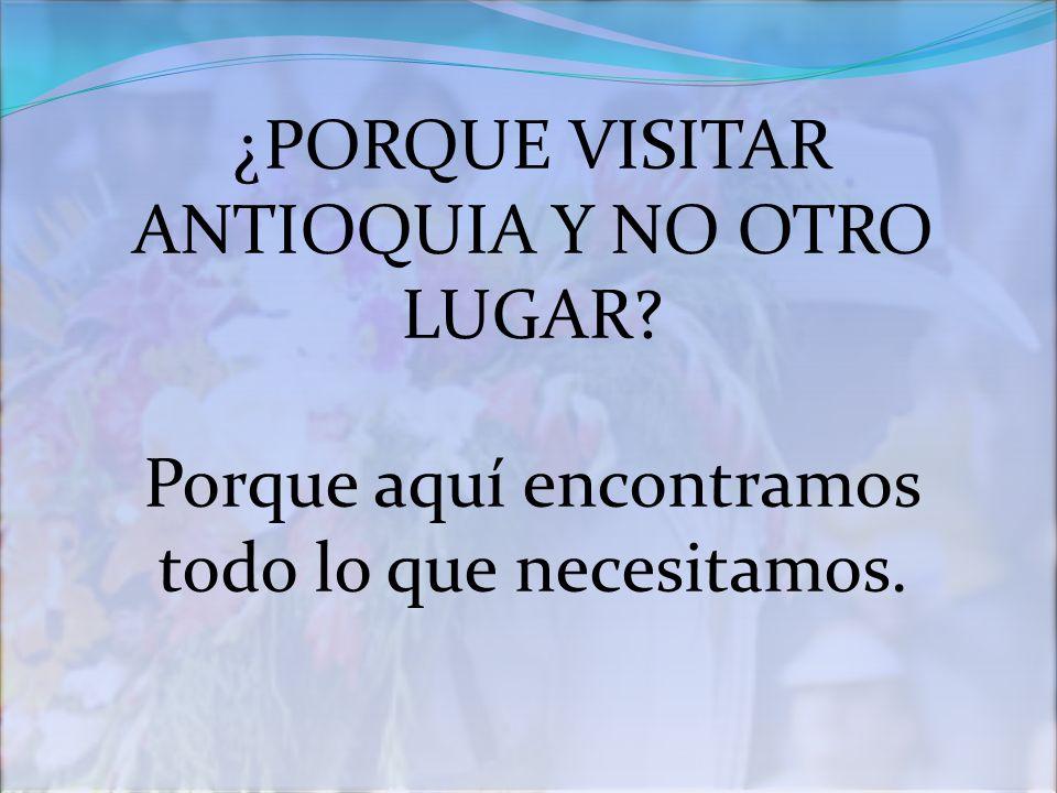 ¿PORQUE VISITAR ANTIOQUIA Y NO OTRO LUGAR