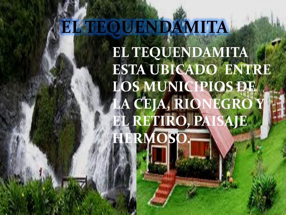 EL TEQUENDAMITA EL TEQUENDAMITA ESTA UBICADO ENTRE LOS MUNICIPIOS DE LA CEJA, RIONEGRO Y EL RETIRO, PAISAJE HERMOSO.