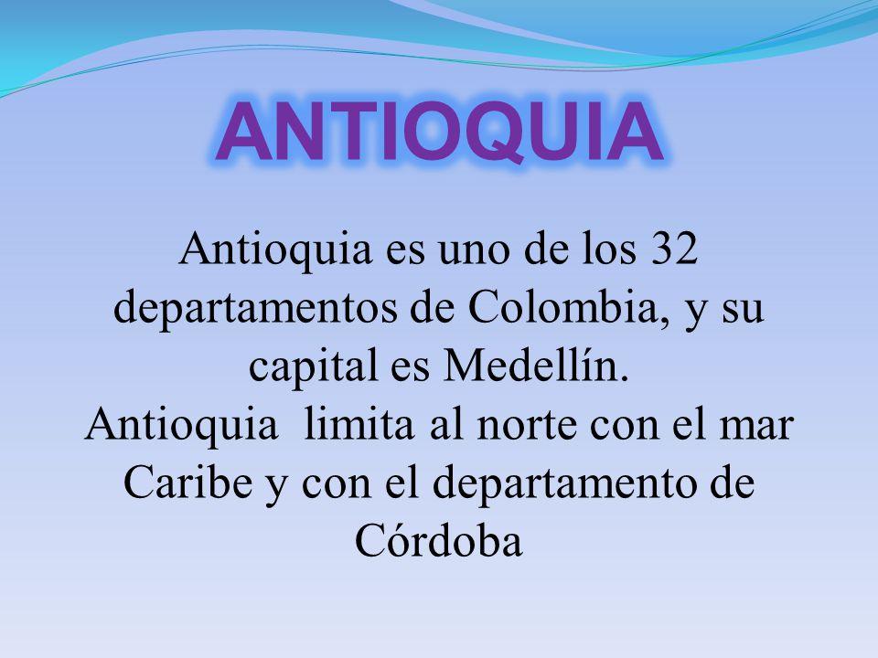ANTIOQUIA Antioquia es uno de los 32 departamentos de Colombia, y su capital es Medellín.