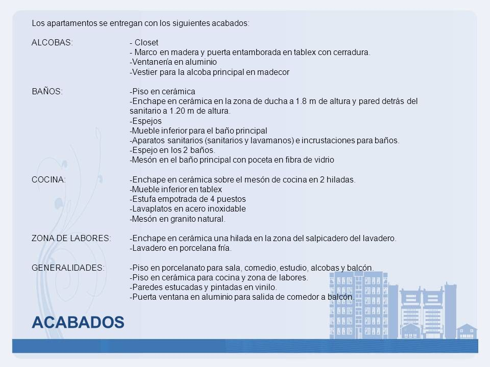 ACABADOS Los apartamentos se entregan con los siguientes acabados: