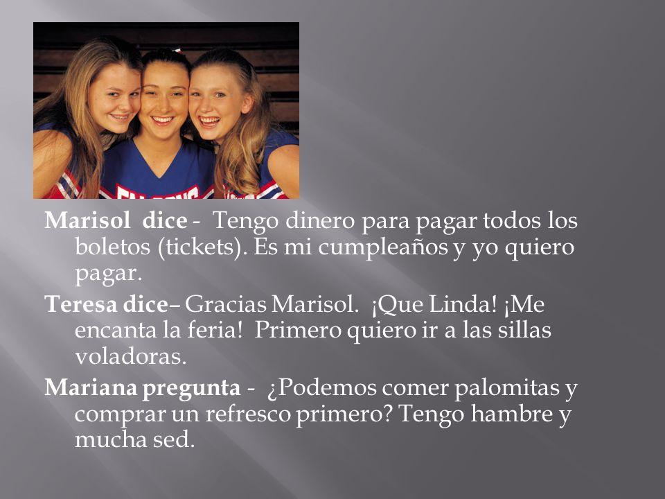 Marisol dice - Tengo dinero para pagar todos los boletos (tickets)