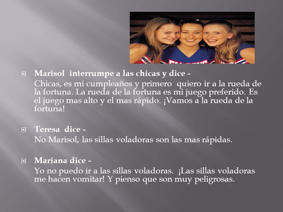 Marisol interrumpe a las chicas y dice -