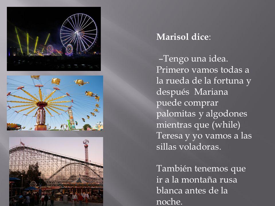 Marisol dice: –Tengo una idea.