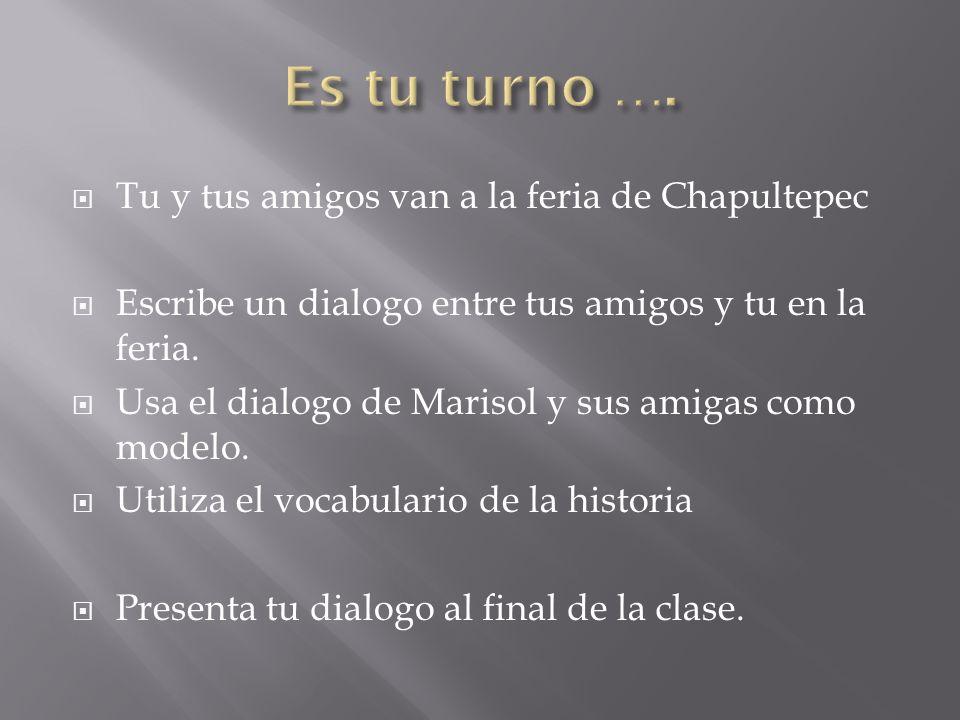 Es tu turno …. Tu y tus amigos van a la feria de Chapultepec
