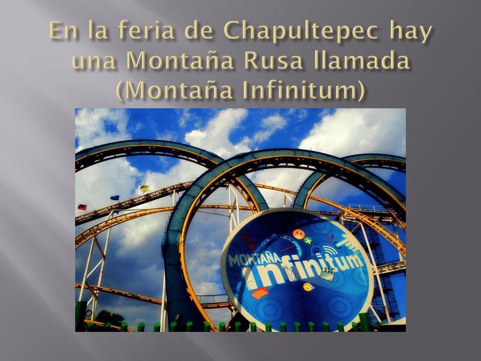 En la feria de Chapultepec hay una Montaña Rusa llamada (Montaña Infinitum)