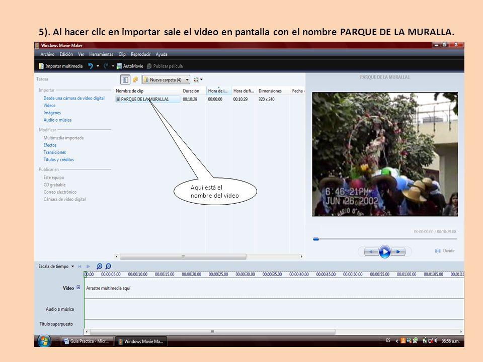 5). Al hacer clic en importar sale el video en pantalla con el nombre PARQUE DE LA MURALLA.