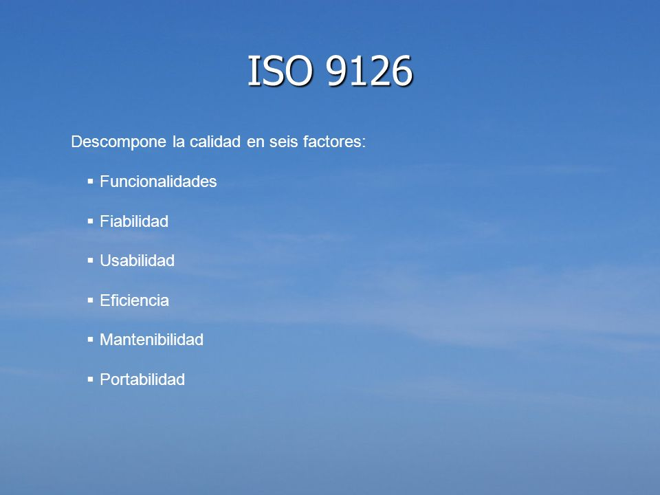 ISO 9126 Descompone la calidad en seis factores: Funcionalidades