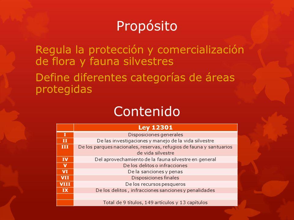 Propósito Regula la protección y comercialización de flora y fauna silvestres Define diferentes categorías de áreas protegidas