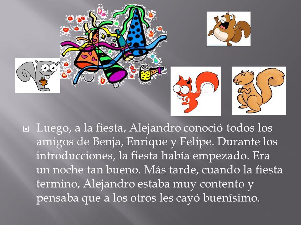 Luego, a la fiesta, Alejandro conoció todos los amigos de Benja, Enrique y Felipe.