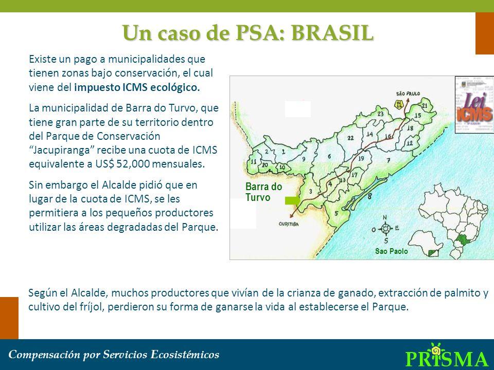 Un caso de PSA: BRASIL Existe un pago a municipalidades que tienen zonas bajo conservación, el cual viene del impuesto ICMS ecológico.