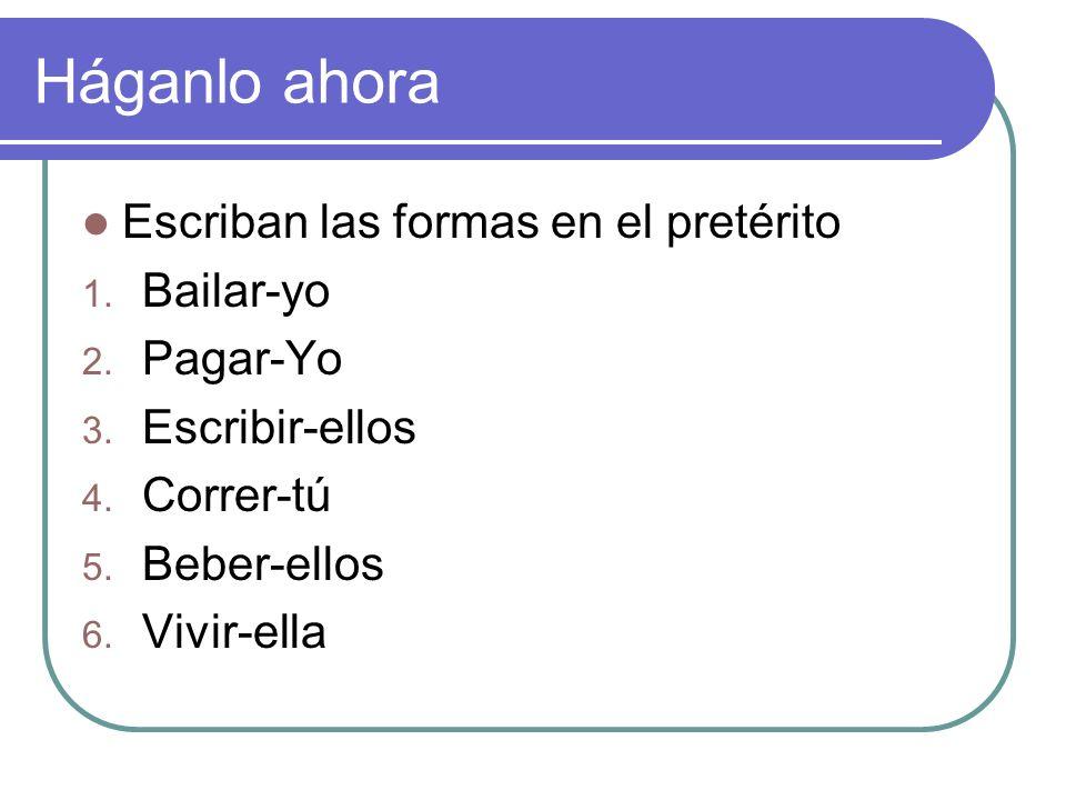 Háganlo ahora Escriban las formas en el pretérito Bailar-yo Pagar-Yo
