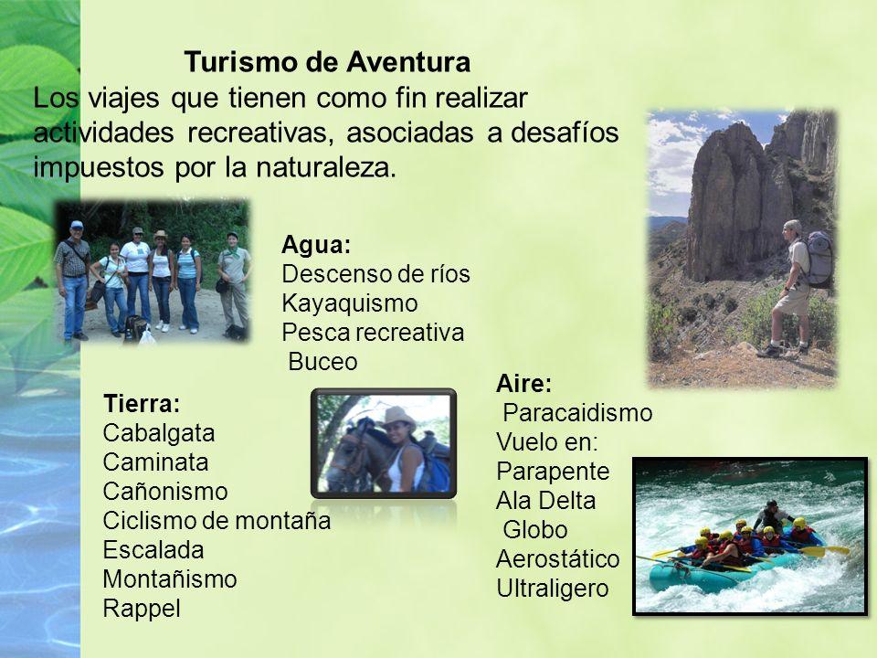 Turismo de Aventura Los viajes que tienen como fin realizar actividades recreativas, asociadas a desafíos impuestos por la naturaleza.