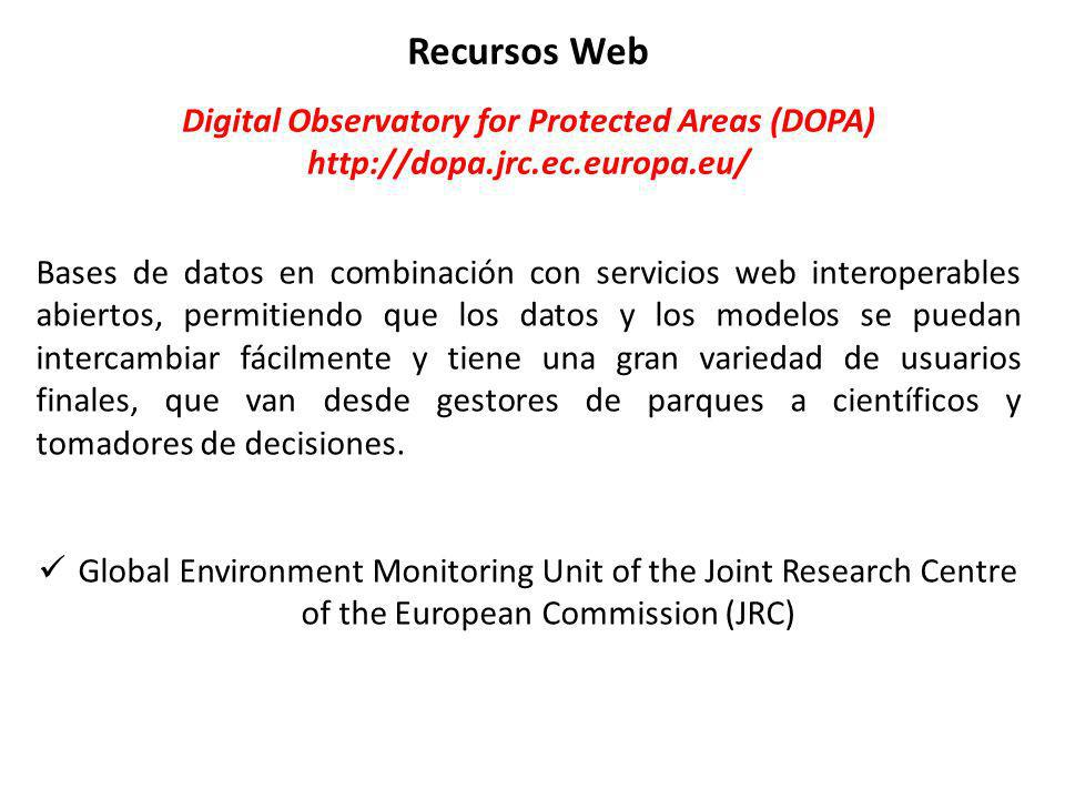 Recursos Web Digital Observatory for Protected Areas (DOPA) http://dopa.jrc.ec.europa.eu/