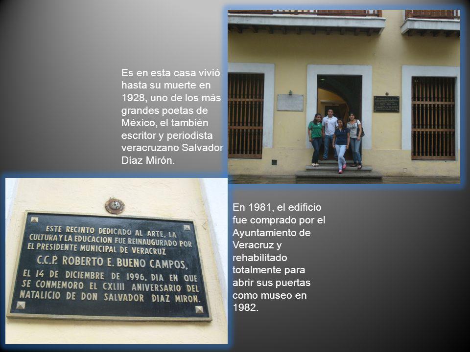 Es en esta casa vivió hasta su muerte en 1928, uno de los más grandes poetas de México, el también escritor y periodista veracruzano Salvador Díaz Mirón.