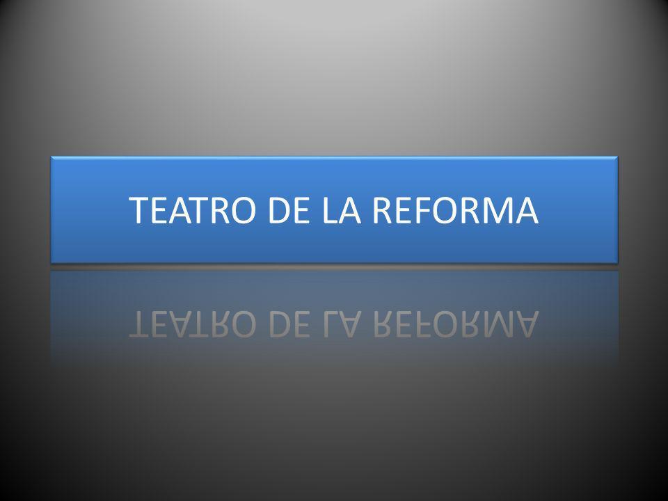 TEATRO DE LA REFORMA