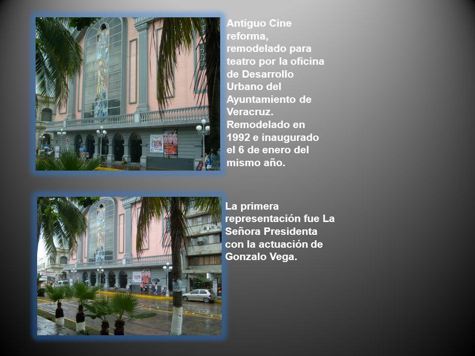 Antiguo Cine reforma, remodelado para teatro por la oficina de Desarrollo Urbano del Ayuntamiento de Veracruz. Remodelado en 1992 e inaugurado el 6 de enero del mismo año.