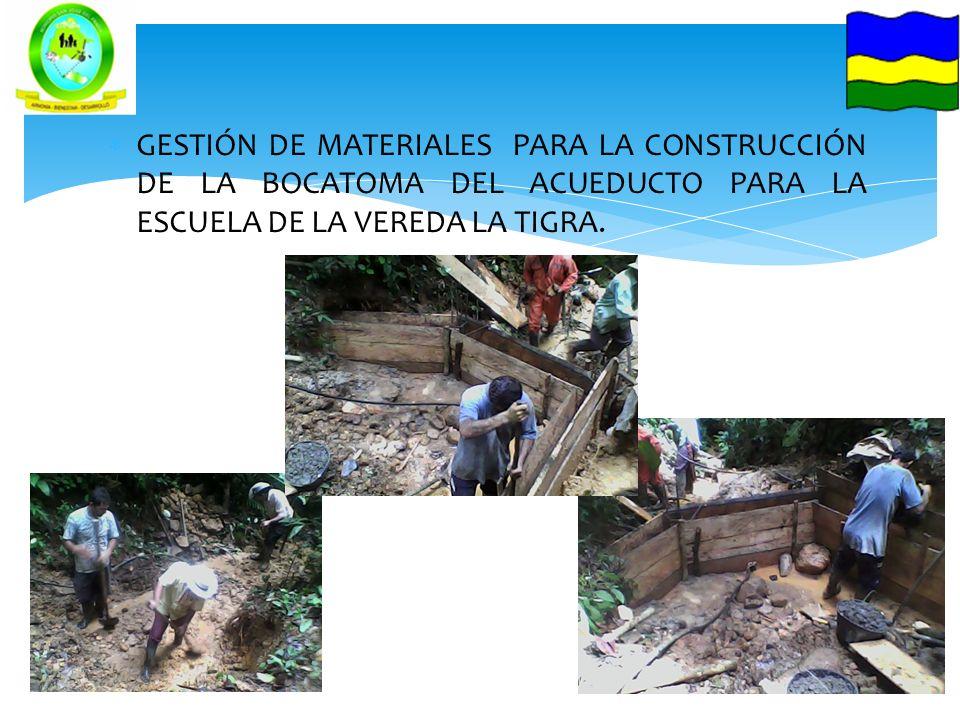 GESTIÓN DE MATERIALES PARA LA CONSTRUCCIÓN DE LA BOCATOMA DEL ACUEDUCTO PARA LA ESCUELA DE LA VEREDA LA TIGRA.