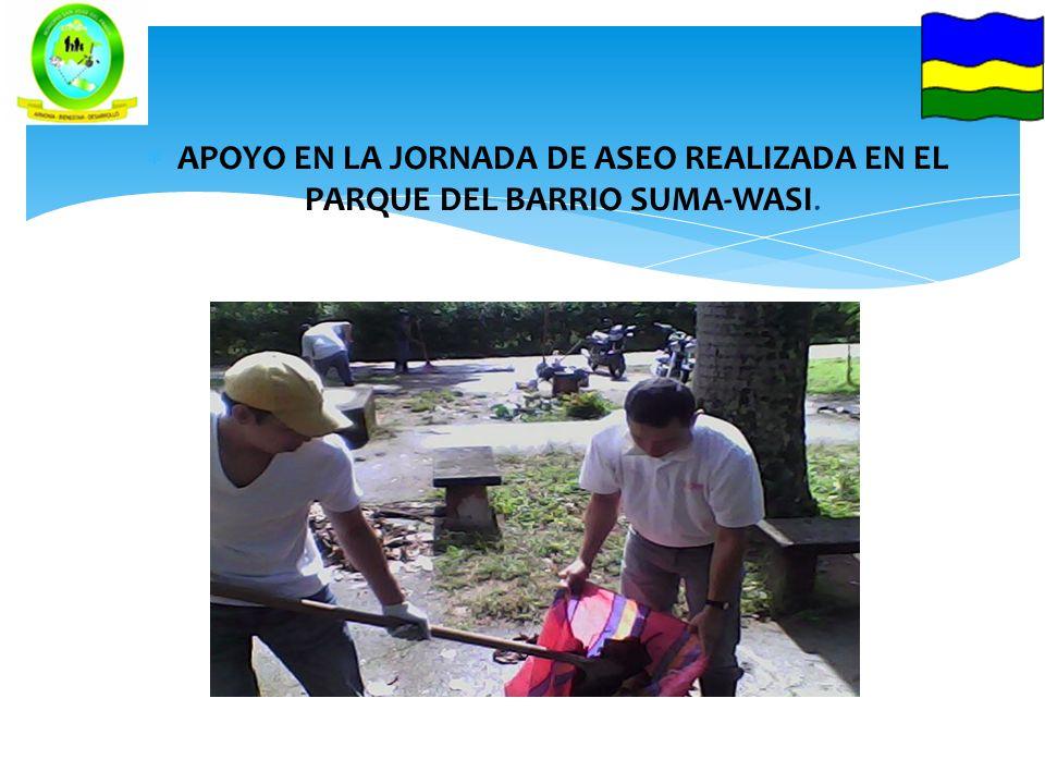 APOYO EN LA JORNADA DE ASEO REALIZADA EN EL PARQUE DEL BARRIO SUMA-WASI.