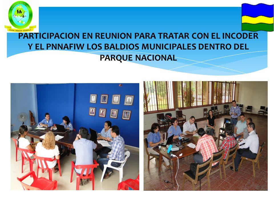 PARTICIPACION EN REUNION PARA TRATAR CON EL INCODER Y EL PNNAFIW LOS BALDIOS MUNICIPALES DENTRO DEL PARQUE NACIONAL