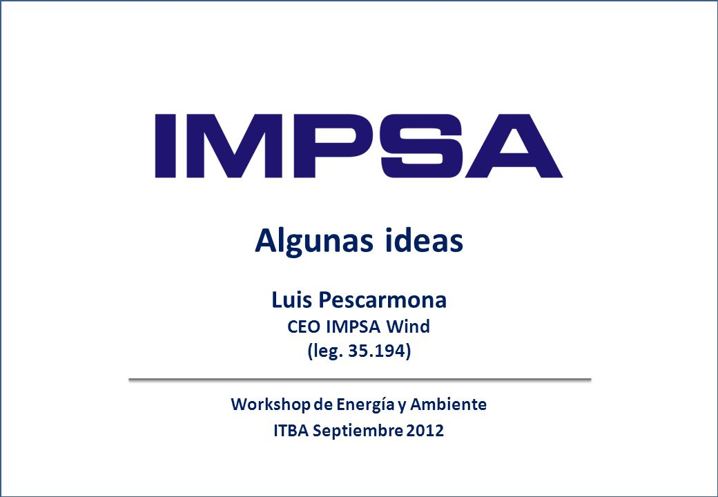 Algunas ideas Luis Pescarmona CEO IMPSA Wind (leg. 35.194)