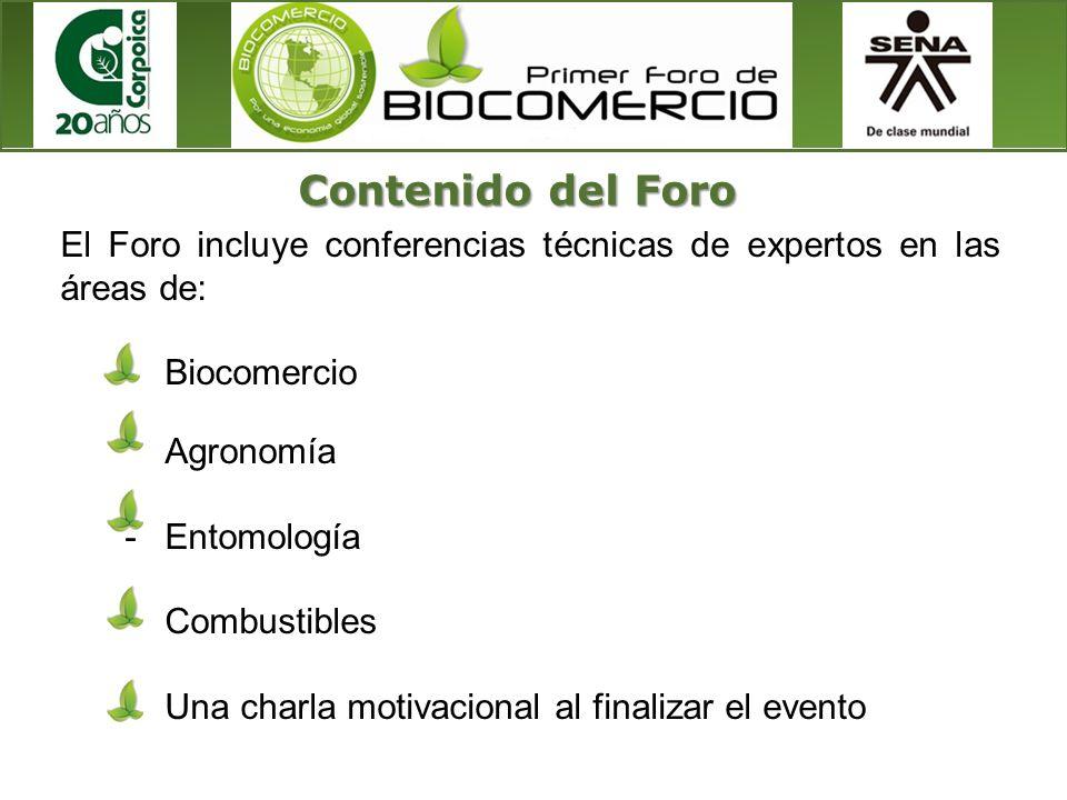 Contenido del Foro El Foro incluye conferencias técnicas de expertos en las áreas de: Biocomercio.
