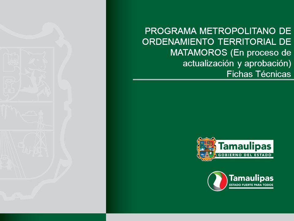 PROGRAMA METROPOLITANO DE ORDENAMIENTO TERRITORIAL DE MATAMOROS (En proceso de actualización y aprobación)