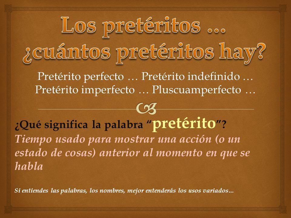 Los pretéritos … ¿cuántos pretéritos hay