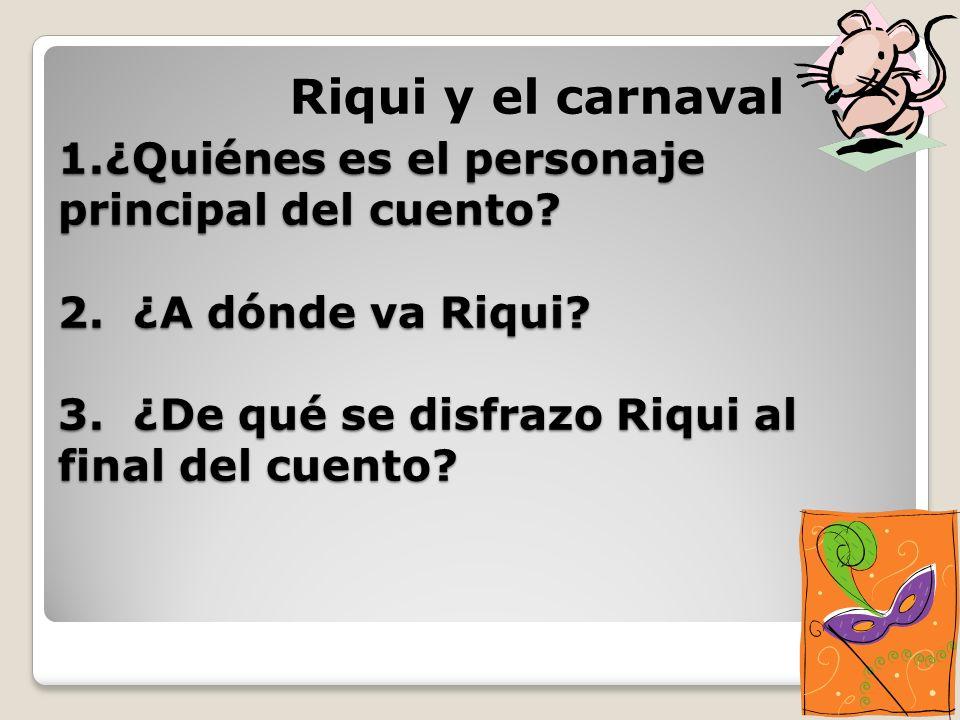 Riqui y el carnaval 1.¿Quiénes es el personaje principal del cuento.